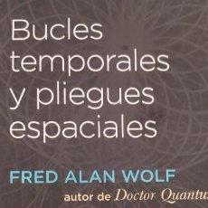 Libros de segunda mano: BUCLES TEMPORALES Y PLIEGUES ESPACIALES. FRED ALAN WOLF. ED. OBELISCO, 2012. 306 PP. Lote 206776466
