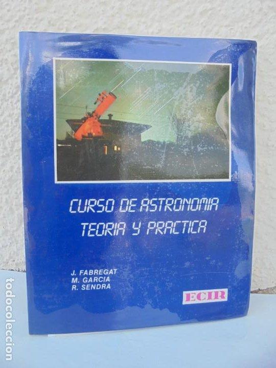 CURSO DE ASTRONOMIA TEORIA Y PRACTICA. J. FABREGAT. M. GARCIA. R.SENDRA. EDITORIAL ECIR 1988. (Libros de Segunda Mano - Ciencias, Manuales y Oficios - Astronomía)