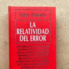 Libros de segunda mano: LA RELATIVIDAD DEL ERROR / ISAAC ASIMOV / BIBLIOTECA DIVULGACIÓN CIENTÍF. Nº 54 / MUY INTERESANTE /. Lote 209333785