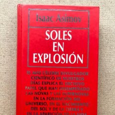 Libros de segunda mano: SOLES EN EXPLOSIÓN / ISAAC ASIMOV / BIBLIOTECA DIVULGACIÓN CIENTÍF. Nº 45 / MUY INTERESANTE /. Lote 209334367