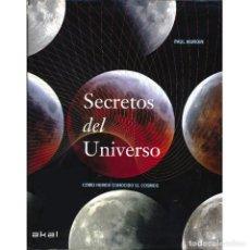 Libros de segunda mano: SECRETOS DEL UNIVERSO. COMO HEMOS CONOCIDO EL COSMOS. ASTRONOMIA.. Lote 209383928