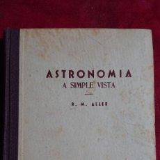 Libros de segunda mano: ASTRONOMIA A SIMPLE VISTA AUTOR. RAMON M.ALLER EDITORIAL LIBRERIA PORTO S,L.SANTIAGO DE COMPOSTELA. Lote 210103390