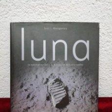 Libros de segunda mano: LUNA. LA APASIONANTE HISTORIA DE LA CONQUISTA DE NUESTRI SATÉLITE. SCOTT L. MONTGOMERY.. Lote 210933926