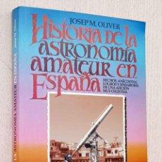 Livres d'occasion: HISTORIA DE LA ASTRONOMÍA AMATEUR EN ESPAÑA - OLIVER, JOSEP M.. Lote 224932555