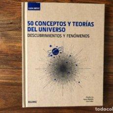 Libros de segunda mano: 50 CONCEPTOS Y TEORÍAS DEL UNIVERSO. DESCUBRIMIENTOS Y FENÓMENOS. CH.LIU, K. MASTERS, S.SALUR. BLUME. Lote 216874242