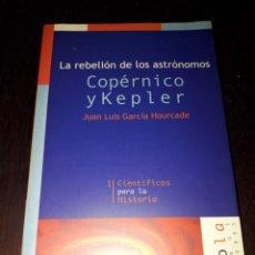Libros de segunda mano: LIBRO 2337 LA REBELION DE LOS ASTRONOMOS COPERNICO Y KEPLER JUAN LUIS GARCIA HOURCADE. Lote 218770543