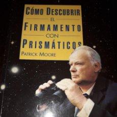 Libros de segunda mano: LIBRO 2321 COMO DESCUBRIR EL FIRMAMENTO CON PRISMATICOS PATRICK MOORE. Lote 218823420