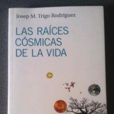 Libros de segunda mano: LAS RAÍCES CÓSMICAS DE LA VIDA JOSEP M. TRIGO RODRÍGUEZ. Lote 238635880
