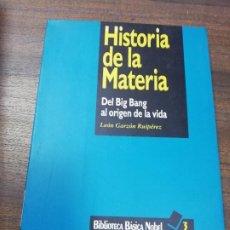 Libros de segunda mano: HISTORIA DE LA MATERIA. DEL BIG BANG AL ORIGEN DE LA VIDA. LEON GARZON RUIPEREZ. 1994.. Lote 220355727