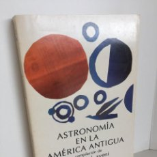 Libros de segunda mano: ASTRONOMÍA EN LA AMÉRICA ANTIGUA. COMPILACIÓN DE ANTHONY F. AVENI. SIGLO XXI. AMÉRICA NUESTRA.1ª ED.. Lote 221999061