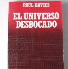 Libros de segunda mano: EL UNIVERSO DESBOCADO - PAUL DAVIES. Lote 222060722