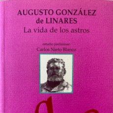 Libros de segunda mano: LA VIDA DE LOS ASTROS AUGUSTO GONZALEZ DE LINARES. ESTUDIO DE CARLOS NIETO BLANCO. Lote 222708840