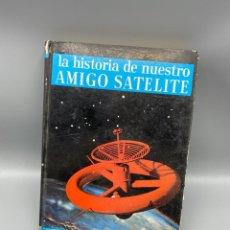 Libros de segunda mano: LA HISTORIA DE NUESTRO AMIGO SATELITE. GUIDO MARTINA. EDITORIAL NOGUER. BARCELONA, 1960.PAGS:158. Lote 223610332