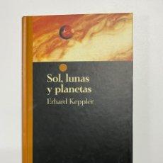 Libros de segunda mano: SOL, LUNAS Y PLANETAS. ERHARD KEPPLER. SALVAT EDITORES. BARCELONA, 1994. PAGS: 285. Lote 223933843