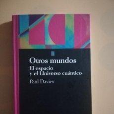 Libros de segunda mano: OTROS MUNDOS. EL ESPACIO Y EL UNIVERSO CUANTICO. PAUL DAVIES. SALVAT. 1994.. Lote 224630596