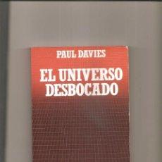 Libros de segunda mano: 2587. PAUL DAVIES. EL UNIVERSO DESBOCADO. Lote 225374461