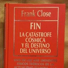 Libros de segunda mano: FRANK CLOSE - EL FIN DE LA CATASTROFE COSMICA. Lote 226256715