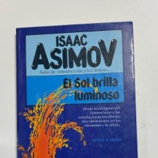 Libri di seconda mano: EL SOL BRILLA LUMINOSO. ISAAC ASIMOV. PLAZA & JANES EDITORES. BARCELONA, 1983. PAGS: 235. Lote 226341076