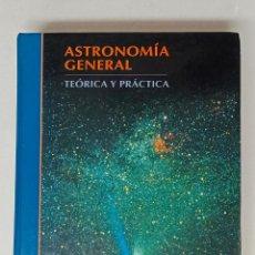 Libros de segunda mano: ASTRONOMÍA GENERAL. TEORÍA Y PRÁCTICA. DAVID GALADÍ-ENRIQUEZ Y JORDI GUTIERREZ CABELLO.. Lote 226410465