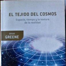 Libros de segunda mano: BRIAN GREENE - EL TEJIDO DEL COSMOS (ESPACIO, TIEMPO Y LA TEXTURA DELA REALIDAD). Lote 226582755
