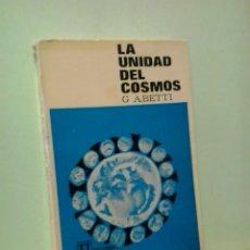 Libros de segunda mano: LMV - LA UNIDAD DEL COSMOS. G. ABETTI. Lote 226806815