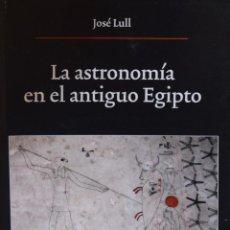 Libros de segunda mano: LA ASTRONOMÍA EN EL ANTIGUO EGIPTO - JOSÉ LULL. Lote 228019315