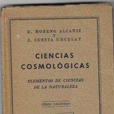Libros de segunda mano: CIENCIAS COSMOLÓGICAS. E. MORENO ALCAÑIZ Y J. CUESTA URCELAY. 1943. Lote 244440645