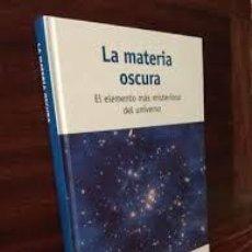 """Libros de segunda mano: LA MATERIA OSCURA. EL ELEMENTO MÁS MISTERIOSO DEL UNIVERSO ***CON SUPLEMENTO """"UN PASEO POR EL COSMOS. Lote 245545235"""