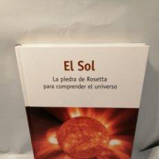 Libros de segunda mano: EL SOL: LA PIEDRA DE ROSETTA PARA COMPRENDER EL UNIVERSO. Lote 246074350