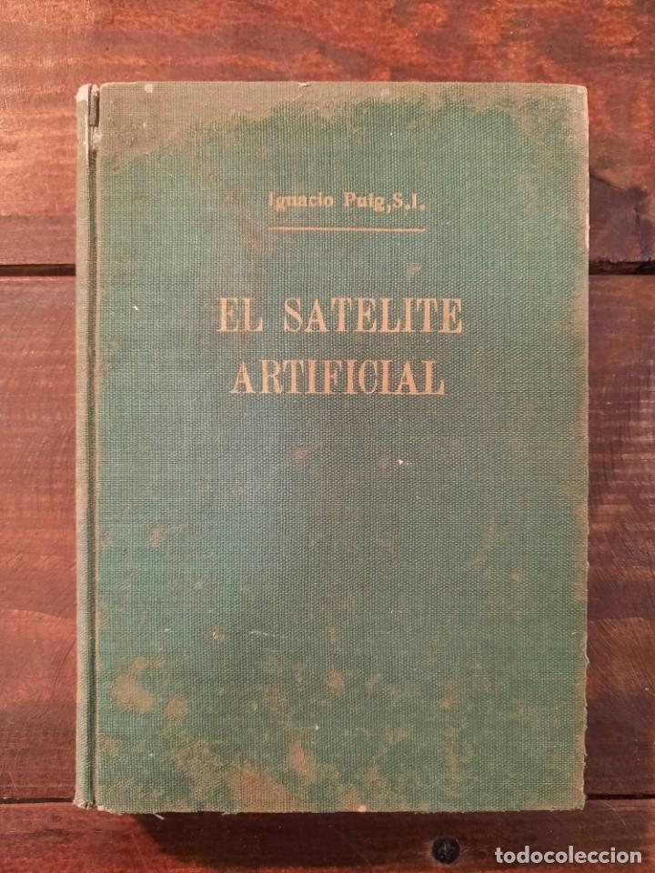 Libros de segunda mano: EL SATELITE ARTIFICIAL: HACIA LA CONQUISTA DEL ESPACIO - IGNACIO PUIG - EDICIONES BETIS, 1956, BCN - Foto 2 - 251992185