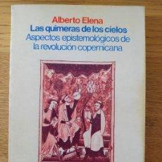 Libros de segunda mano: LAS QUIMERAS DE LOS CIELOS: ASPECTOS EPISTEMOLÓGICOS DE LA REVOLUCIÓN COPERNICANA, ALBERTO ELENA,. Lote 261919340