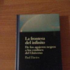 Libros de segunda mano: LA FRONTERA INFINITA. DE LOS AGUJEROS NEGROS A LOS LÍMITES DEL UNIVERSO. PAUL DAVIES.. Lote 262987035