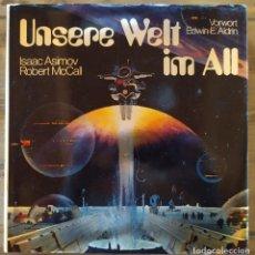 Libros de segunda mano: UNSERE WELT IM ALL. ISAAC ASIMOV , ROBERT MCCALL, VORWORT VON EDWIN E.ALDRIN. BUCHER.. Lote 263003490