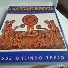 Libros de segunda mano: ARQUEOASTRONOMÍA EN LA AMÉRICA ANTIGUA - JESÚS GALINDO TREJO. Lote 263121920