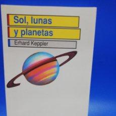 Libros de segunda mano: SOL, LUNAS Y PLANETAS. ERHARD KEPPLER. SALVAT. 1995.PAGS. 285.. Lote 263949155