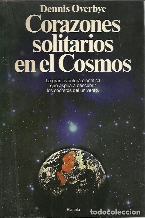 DENNIS OVERBYE-CORAZONES SOLITARIOS EN EL COSMOS.DOCUMENTO,303.PLANETA.1992. (Libros de Segunda Mano - Ciencias, Manuales y Oficios - Astronomía)