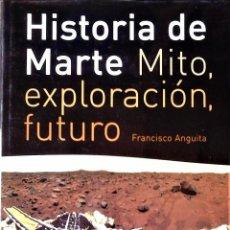 Livres d'occasion: FRANCISCO ANGUITA - HISTORIA DE MARTE: MITO, EXPLORACIÓN, FUTURO. Lote 167114332