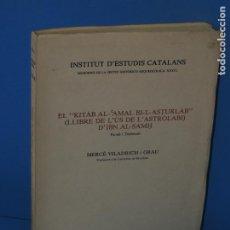 Libros de segunda mano: EL KITAB AL-AMAL BI-L-ASTURLAB . ( LLIBRE DE L'ÚS DE L'ASTROLABI).- D'IBN AL-SAMH.. Lote 267079319