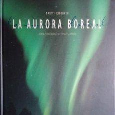 Libros de segunda mano: LA AURORA BOREAL / MARTTI RIKKONEN ; ESA TURUNEN, JYRKI MANNINEN. HELSINKI : TAMMI, 2003.. Lote 267399209