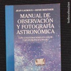 Libros de segunda mano: MANUAL DE OBSERVACION Y FOTOGRAFIA ASTRONOMICA. JEAN LACROUX. DENIS BERTHIER. OMEGA 2002.. Lote 267640854