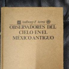 Libros de segunda mano: OBSERVADORES DEL CIELO EN EL MEXICO ANTIGUO ( ANTONY F. AVENI ) FONDO DE CULTURA ECONOMICA 1993. Lote 270625488