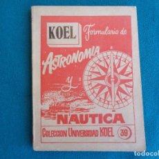 Libros de segunda mano: FORMULARIO DE ASTRONOMIA Y NAÚTICA. KOEL 39. Lote 276979028
