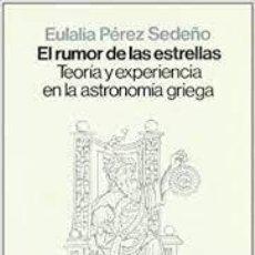 Libros de segunda mano: EL RUMOR DE LAS ESTRELLAS TEORÍA Y EXPERIENCIA EN LA ASTRONOMÍA GRIEGA EULALIA PÉREZ SEDEÑO. Lote 277108513