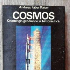 Libros de segunda mano: COSMOS. CRONOLOGÍA GENERAL DE LA ASTRONÁUTICA - ANDREAS FABER KAISER - 1ª EDICIÓN ABRIL 1973. Lote 277234413