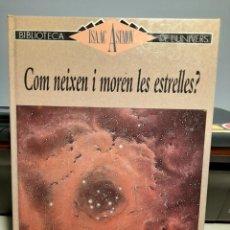 Libros de segunda mano: ISAAC ASIMOV :COM NEIXEN I MOREN LES ESTRELLES ( LLIBRE DE DIVULGACIÓ, BIBLIOTECA DE L´UNIVERS). Lote 277642658