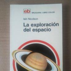 Libros de segunda mano: LA EXPLORACIÓN DEL ESPACIO, POR IAIN NICOLSON (BRUGUERA LIBRO COLOR, 1973).. Lote 279514048