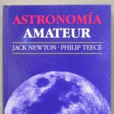 Libros de segunda mano: ASTRONOMÍA AMATEUR. JACK NEWTON. PHILIP TEECE. Lote 285522068