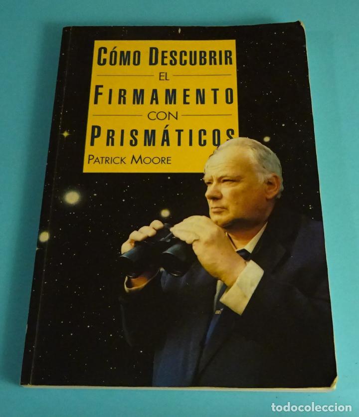 CÓMO DESCUBRIR EL FIRMAMENTO CON PRISMÁTICOS. PATRICK MOORE., DEBATE, 1997 (Libros de Segunda Mano - Ciencias, Manuales y Oficios - Astronomía)