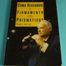Libros de segunda mano: CÓMO DESCUBRIR EL FIRMAMENTO CON PRISMÁTICOS. PATRICK MOORE., DEBATE, 1997. Lote 288167528