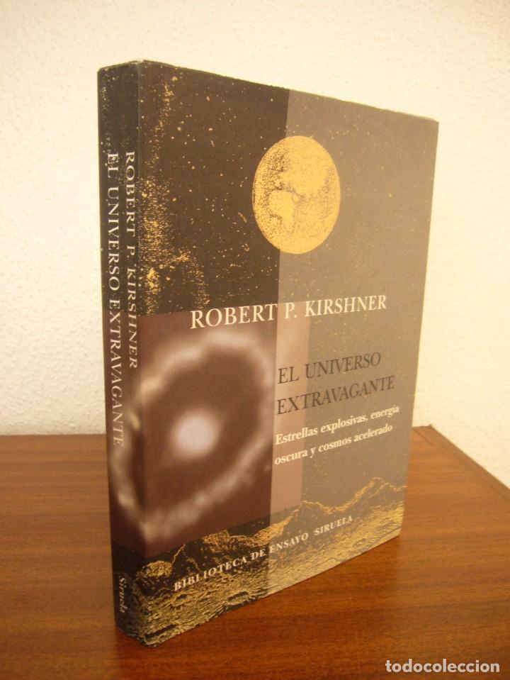 ROBERT P. KIRSHNER: EL UNIVERSO EXTRAVAGANTE (SIRUELA, 2006) RARO (Libros de Segunda Mano - Ciencias, Manuales y Oficios - Astronomía)